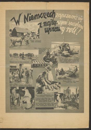 """Trzecia strona broszury. Na szarym tle napis """"W Niemczech zapoznasz się z najlepszymi sposobami uprawy roli!"""", a poniżej sielankowe obrazki z życia na wsi z podpisami: """"Wiejskie zabudowania rolnika niemieckiego""""; Traktor ciągnący bronę. Po prawej stronie traktora przyrząd służący do koszenia trawy""""; """"Do żniw używają rolnicy w Niemczech maszyn. Powyżej większa żniwiarka połączona z młóckarnią, która po przemłóceniu snopków zsypuje zboże do worków""""; """"Mniejsza żniwiarka, która równocześnie wiąże snopy""""; """"Rozbijanie gród na świeżo zaoranej ziemi"""", """"Rolnik niemiecki nie miesza razem wymłóconego zboża, lecz odpowiednio zboże sortuje""""; Rolnicy niemieccy chowają drób z wielką pieczołowitością i zrozumieniem""""; """"W stajniach stoją rasowe krowy, które pielęgnują stajenni. Na środku stajni jest na szynie umieszczony kosz dla odwożenia gnoju do gnoiska""""; """"Wartość krowy zależy od ilości mleka, które dziewczęta lub stajenni doją w ściśle przestrzeganych porach dnia""""."""