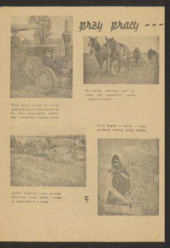 """Dalsza część ulotki. Nagłówek """"[Robotnicy rolni] przy pracy"""" oraz zdjęcia z podpisami: """"Na wiosnę wypielacz pieli zasiewy, aby rozpulchnić ziemię i wytępić chwasty""""; """"Obok konia znalazł już w wielu gospodarstwach zastosowanie traktor, który zaoszczędza człowiekowi i zwierzęciu cięższej pracy""""; """"Kłosy bogate w ziarno wynagradzają sowicie pracę rolnika""""; """"Szybko nadchodzi czas zbiorów. Żniwiarka zżyna zboże i wiąże je w snopy""""."""