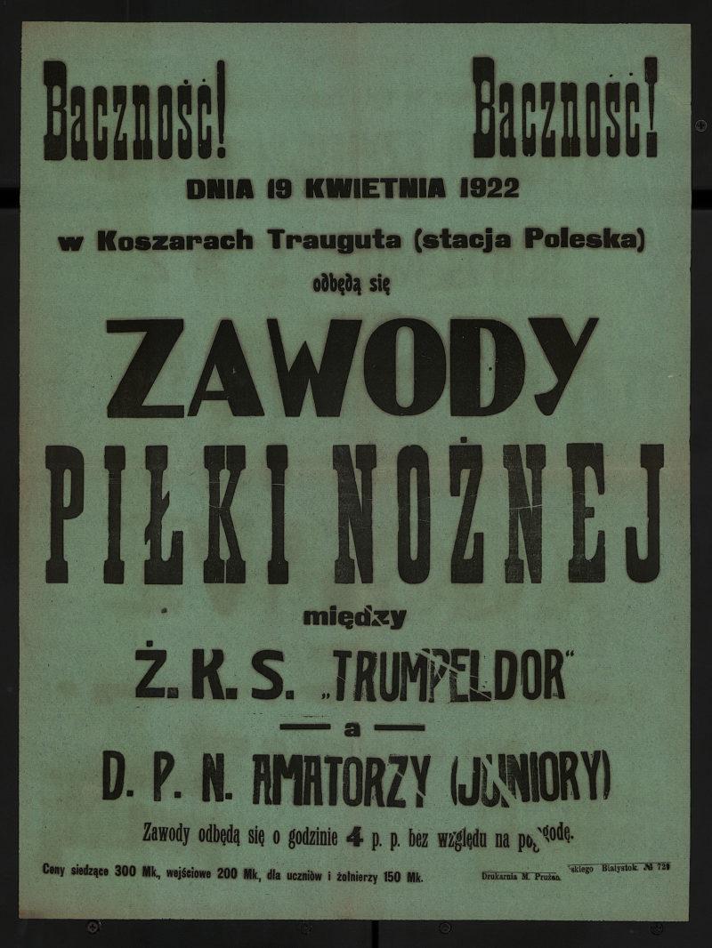 """Baczność! Dnia 19 kwietnia 1922 w Koszarach Trauguta (Stacja Poleska) odbędą się zawody piłki nożnej między Ż.K.S. """"Trumpeldor"""" a D.P.N. Amatorzy (juniory)"""