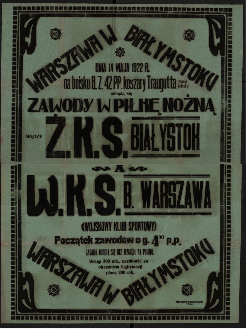 Dnia 14 maja 1922 r. na boisku B.Z. 42 PP. koszary Traugutta (Stacja Poleska) odbędą się zawody w piłkę nożną między Ż.K.S. Białystok a W.K.S. b. Warszawa (Wojskowy Klub Sportowy)