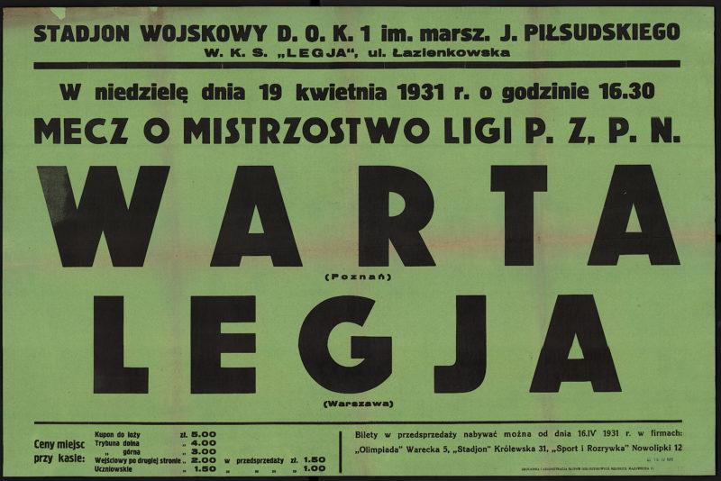"""Stadion Wojskowy D.O.K. 1 im. marsz. J. Piłsudskiego W.K.S. """"Legia"""" ul. Łazienkowska W niedzielę dnia 19 kwietnia 1931 r. o godzinie 16.30 mecz o mistrzostwo ligi P.Z.P.N. Warta (Poznań) - Legia (Warszawa)"""