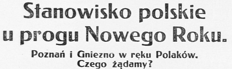 """Nagłówek: """"Stanowisko Polskie u progu Nowego Roku"""". Poznań i Gniezno w ręku Polaków. Czego żądamy?"""""""
